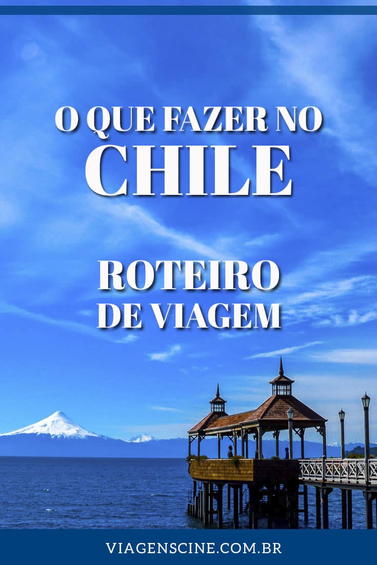 O que fazer no Chile: Roteiro de Viagem, Melhores Destinos e Pontos Turísticos